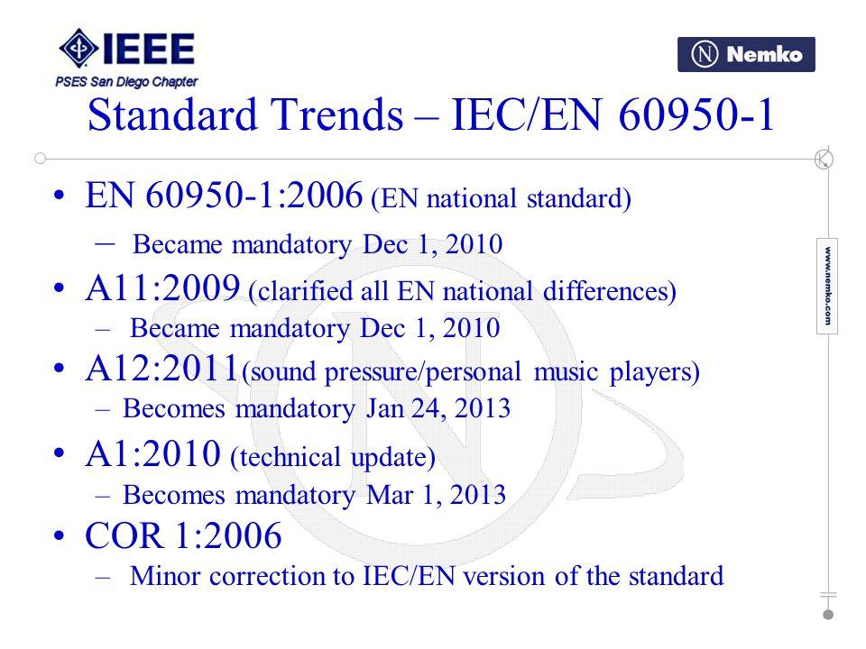 EN 60950-1:2006 (EN national standard) – Became mandatory Dec 1, 2010 A11:2009 (clarified all EN national differences) – Became mandatory Dec 1, 2010
