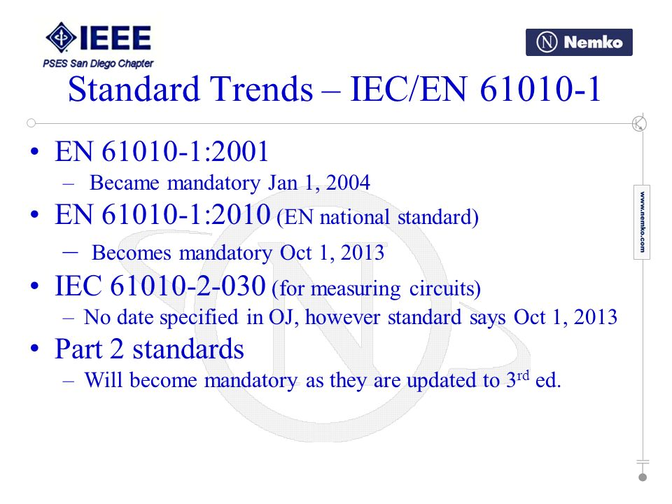 EN 61010-1:2001 – Became mandatory Jan 1, 2004 EN 61010-1:2010 (EN national standard) – Becomes mandatory Oct 1, 2013 IEC 61010-2-030 (for measuring c