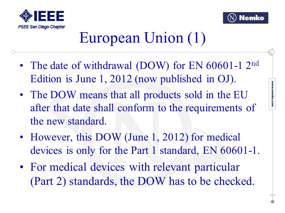 European Union (1) The date of withdrawal (DOW) for EN 60601-1 2 nd Edition is June 1, 2012 (now published in OJ). The DOW means that all products sol