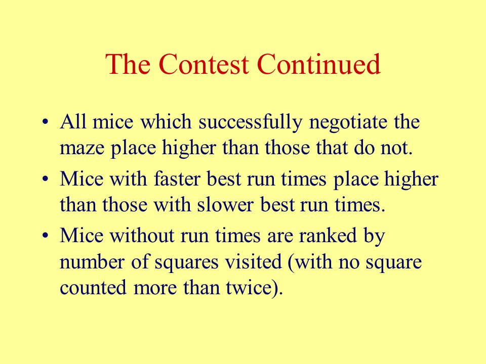 The Contest Continued All mice which successfully negotiate the maze place higher than those that do not.