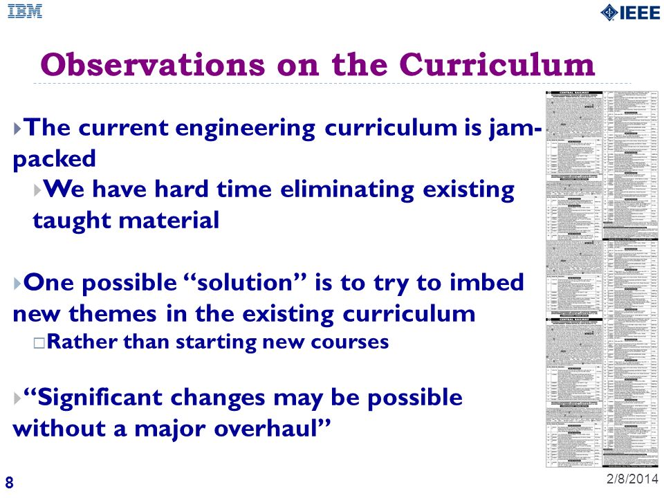 8 Observations on the Curriculum 2/8/2014 The current engineering curriculum is jam- packed We have hard time eliminating existing taught material One possible solution is to try to imbed new themes in the existing curriculum Rather than starting new courses Significant changes may be possible without a major overhaul