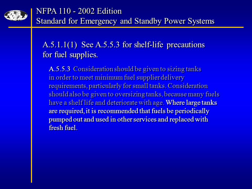NFPA Edition Standard for Emergency and Standby Power Systems NFPA Edition Standard for Emergency and Standby Power Systems A.5.1.1(1) See A for shelf-life precautions for fuel supplies.
