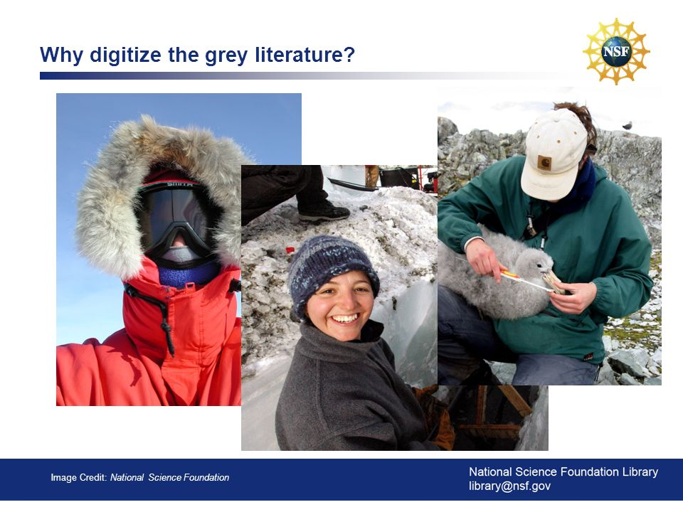 4 Why digitize the grey literature? Image Credit: National Science Foundation