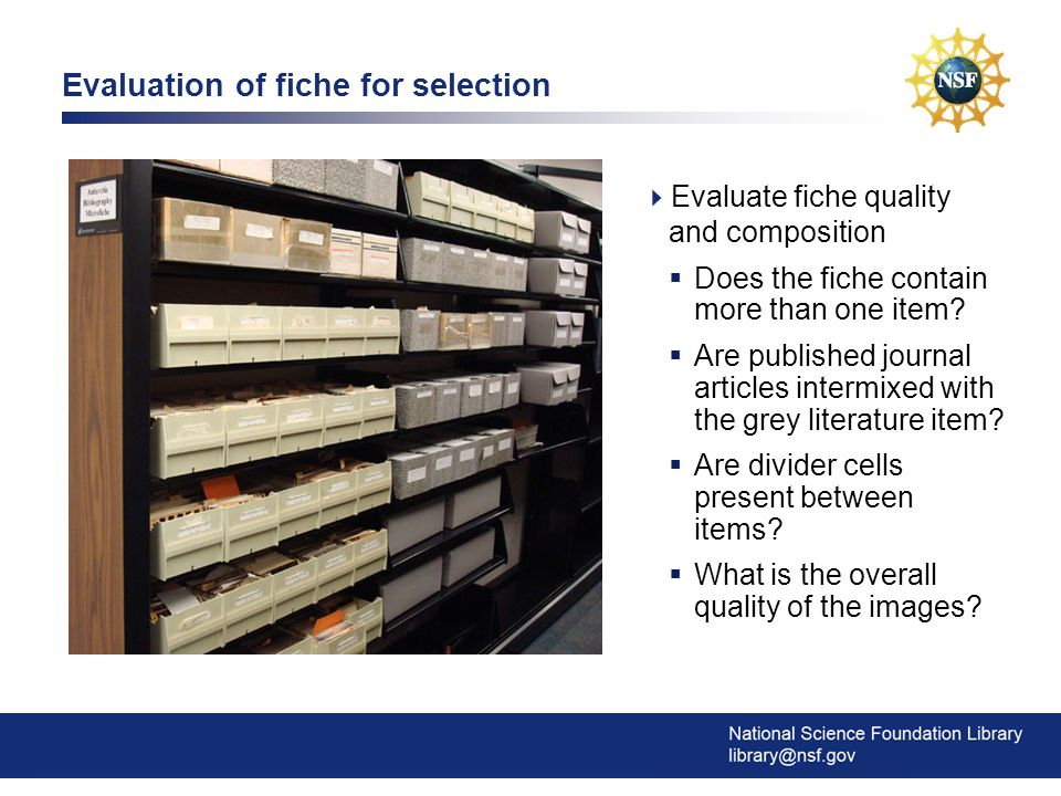 6 Evaluation of items for selection Evaluate print and fiche to identify grey literature content Is the item from a mass-produced book or mainstream journal.