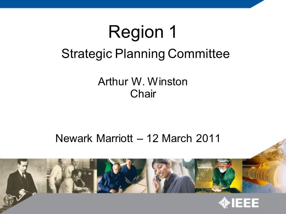 Newark Marriott – 12 March 2011 Region 1 Strategic Planning Committee Arthur W. Winston Chair