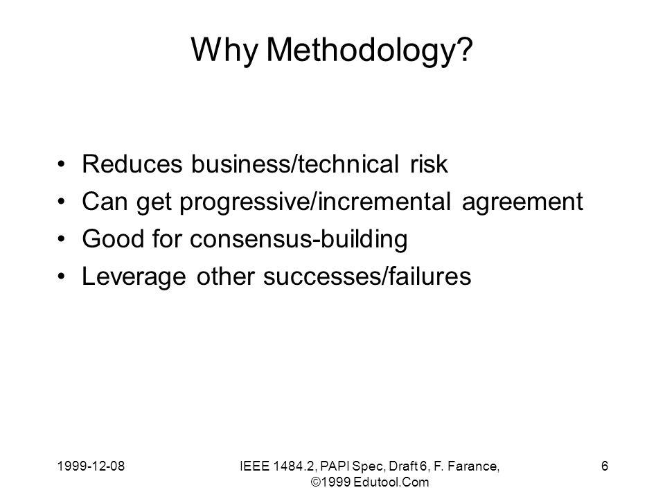 1999-12-08IEEE 1484.2, PAPI Spec, Draft 6, F. Farance, ©1999 Edutool.Com 6 Why Methodology.