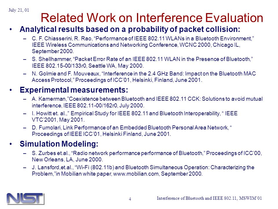 Interference of Bluetooth and IEEE 802.11, MSWIM01 July 21, 01 4 Related Work on Interference Evaluation Analytical results based on a probability of packet collision: –C.