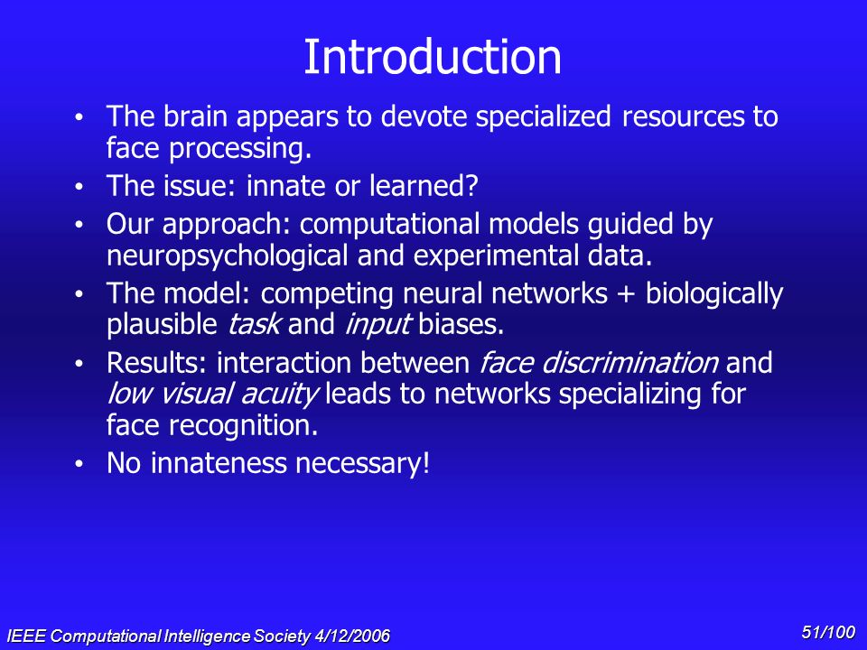 IEEE Computational Intelligence Society 4/12/2006 50/100 Outline Review of our model of face and object processing Some insights from modeling: Some i