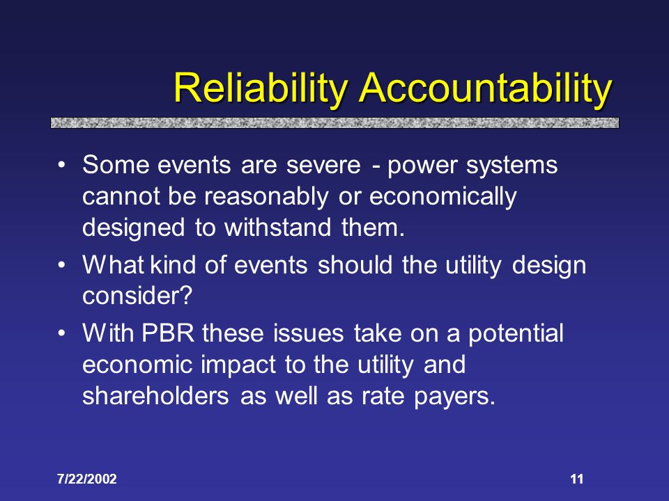 7/22/ Reliability Accountability Some events are severe - power systems cannot be reasonably or economically designed to withstand them.