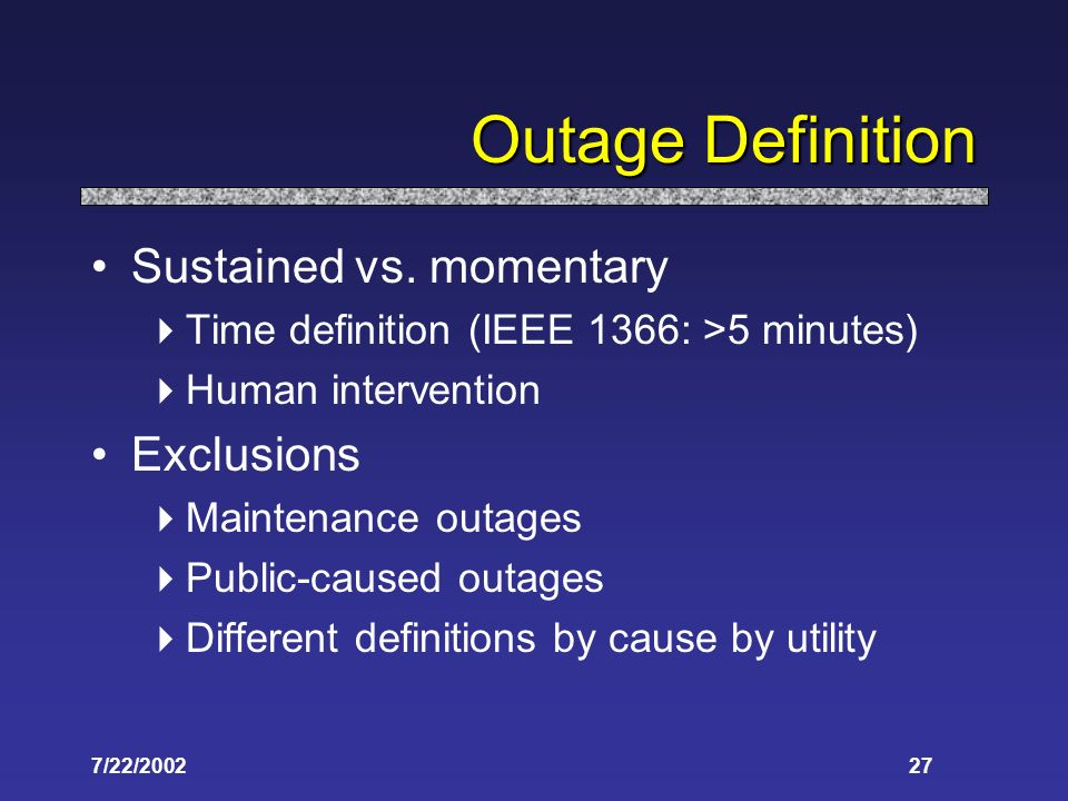 7/22/200227 Outage Definition Sustained vs.
