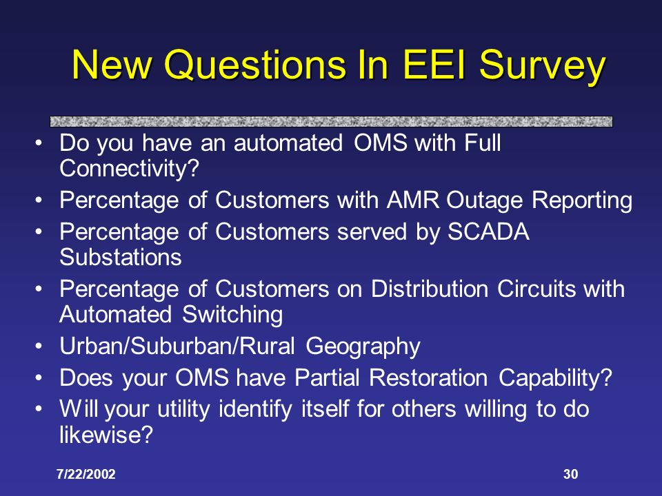 7/22/200230 New Questions In EEI Survey Do you have an automated OMS with Full Connectivity.