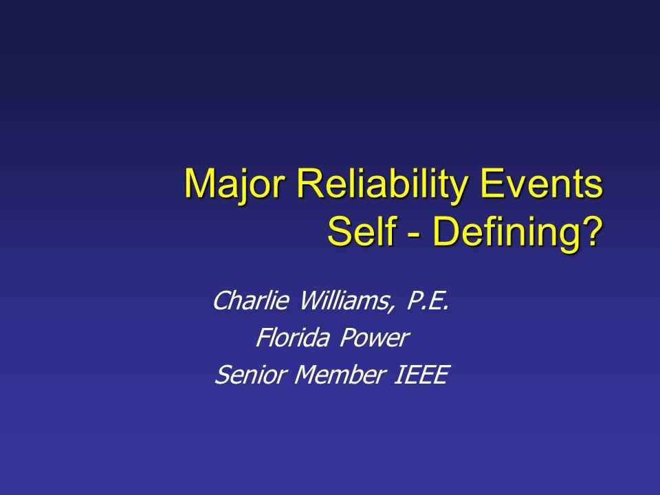 Major Reliability Events Self - Defining? Charlie Williams, P.E. Florida Power Senior Member IEEE
