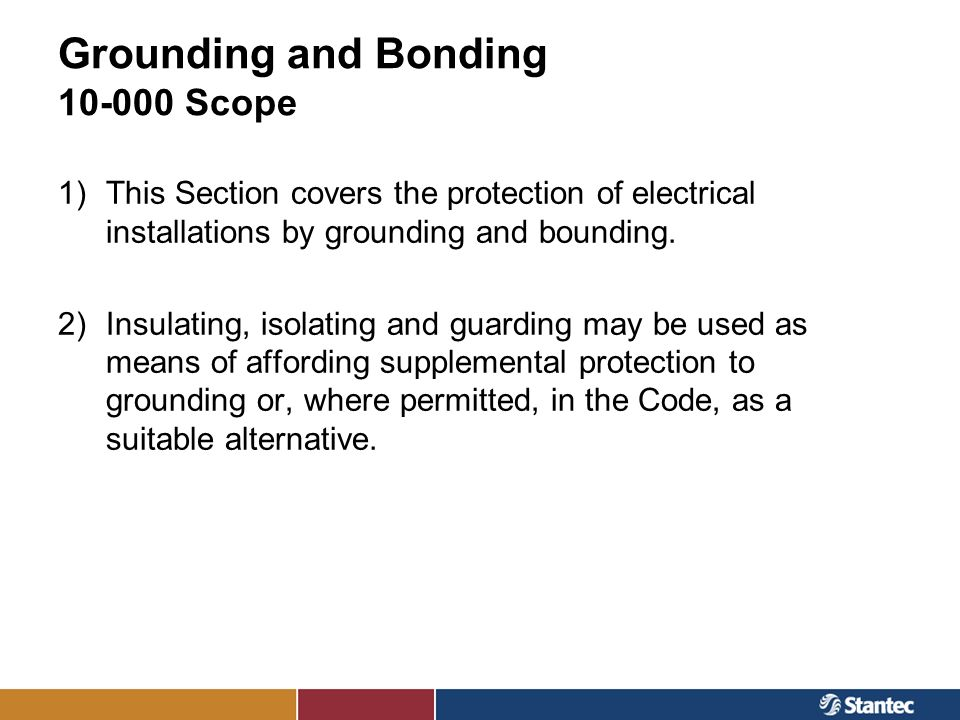 Grounding and Bonding 10-000 Scope 1)This Section covers the protection of electrical installations by grounding and bounding. 2)Insulating, isolating
