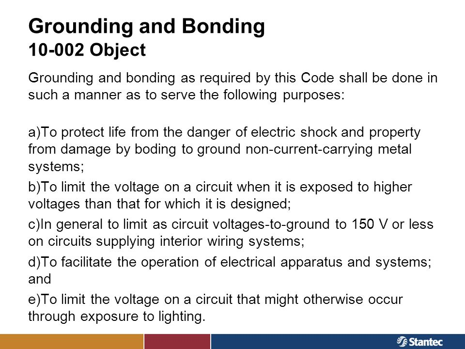 Grounding and Bonding 10-002 Object Grounding and bonding as required by this Code shall be done in such a manner as to serve the following purposes: