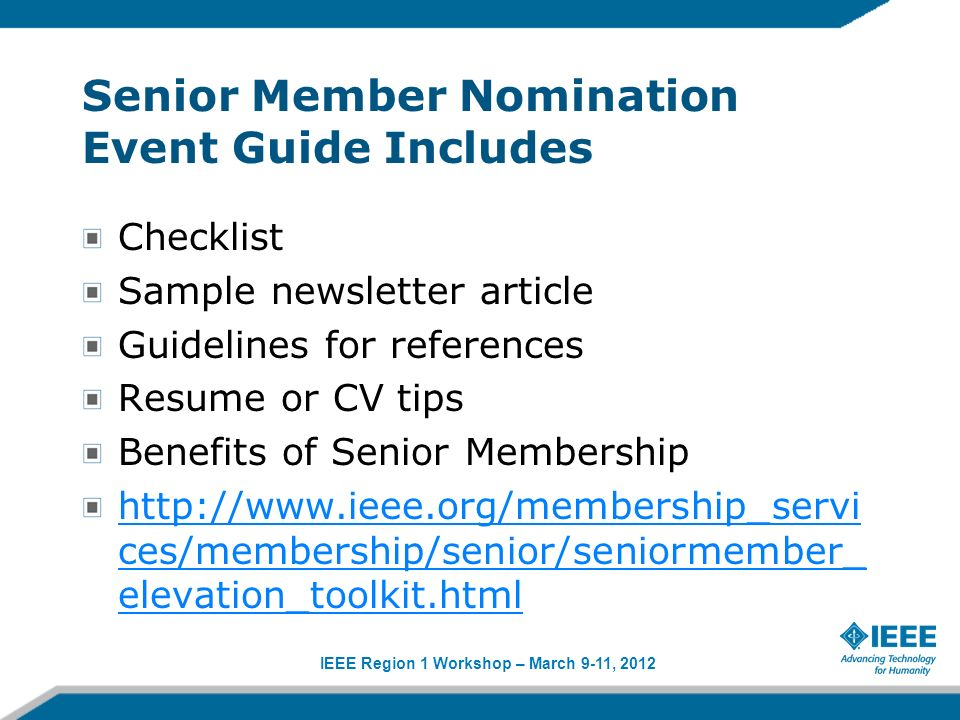 IEEE Region 1 Workshop – March 9-11, 2012 Senior Member Nomination Event Guide Includes Checklist Sample newsletter article Guidelines for references