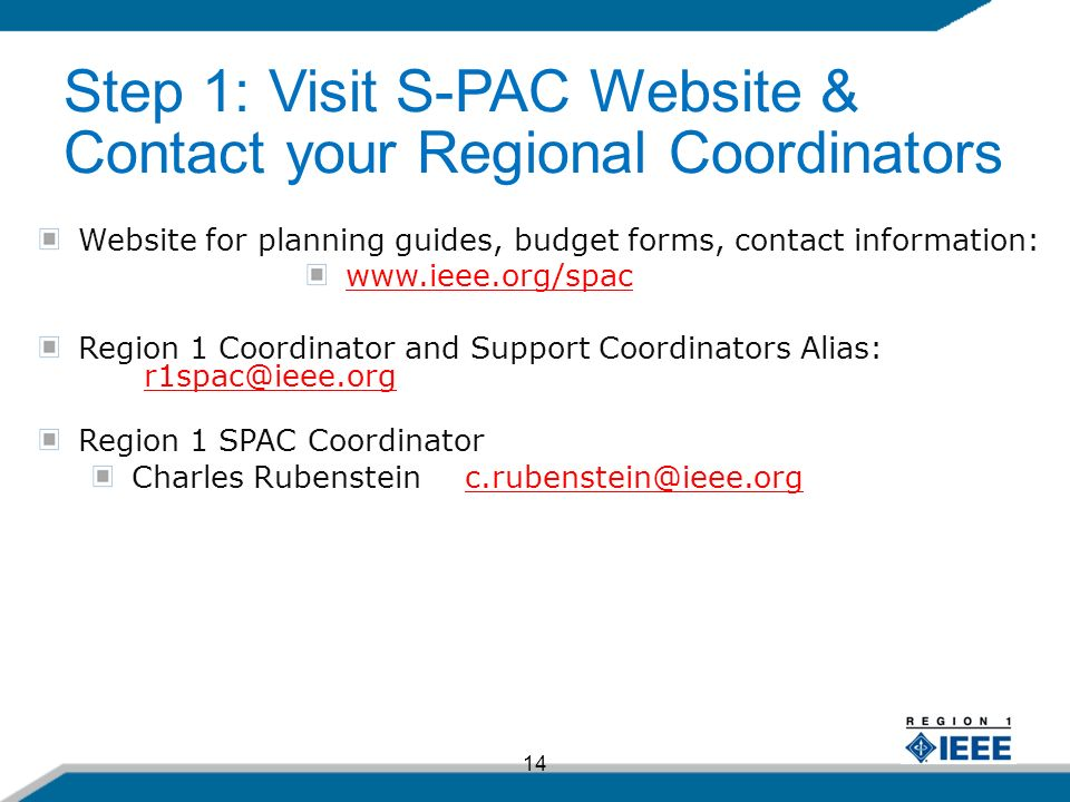 14 Website for planning guides, budget forms, contact information:   Region 1 Coordinator and Support Coordinators Alias:  Region 1 SPAC Coordinator Charles Step 1: Visit S-PAC Website & Contact your Regional Coordinators