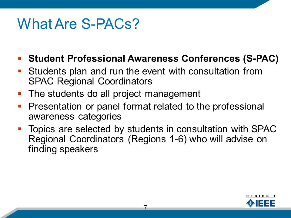 7 Student Professional Awareness Conferences (S-PAC) Students plan and run the event with consultation from SPAC Regional Coordinators The students do all project management Presentation or panel format related to the professional awareness categories Topics are selected by students in consultation with SPAC Regional Coordinators (Regions 1-6) who will advise on finding speakers What Are S-PACs?
