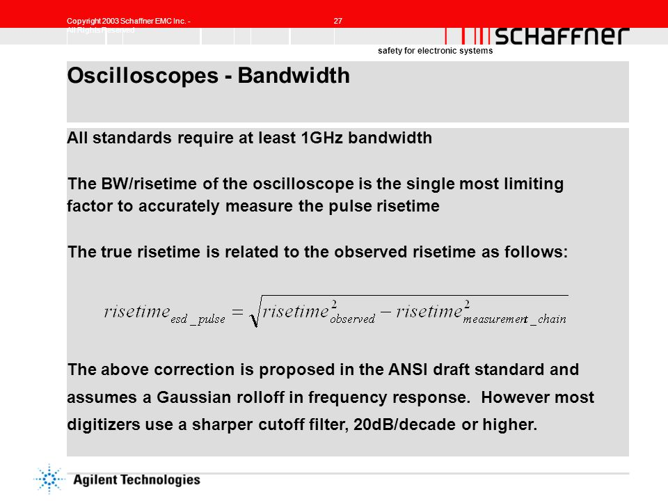 Copyright 2003 Schaffner EMC Inc. - All Rights Reserved 27 safety for electronic systems Oscilloscopes - Bandwidth All standards require at least 1GHz