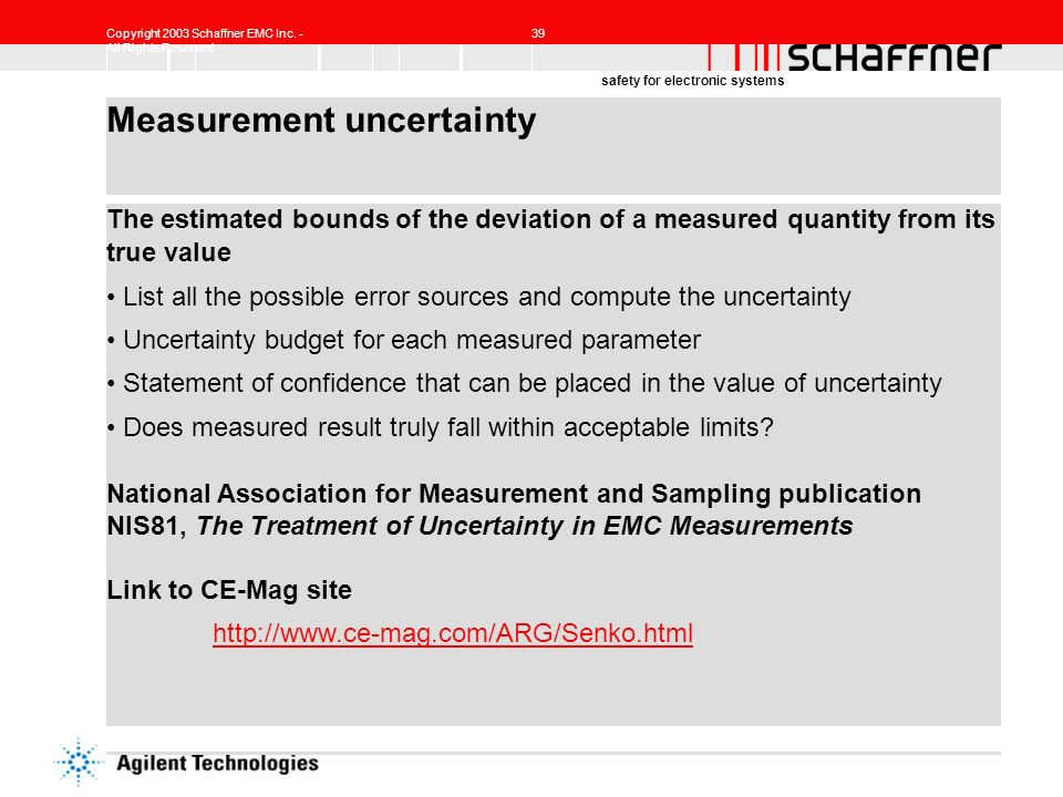 Copyright 2003 Schaffner EMC Inc. - All Rights Reserved 39 safety for electronic systems Measurement uncertainty The estimated bounds of the deviation
