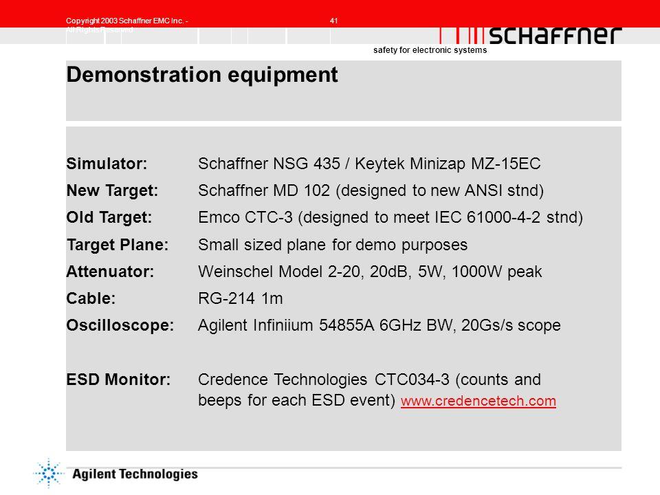Copyright 2003 Schaffner EMC Inc. - All Rights Reserved 41 safety for electronic systems Demonstration equipment Simulator:Schaffner NSG 435 / Keytek
