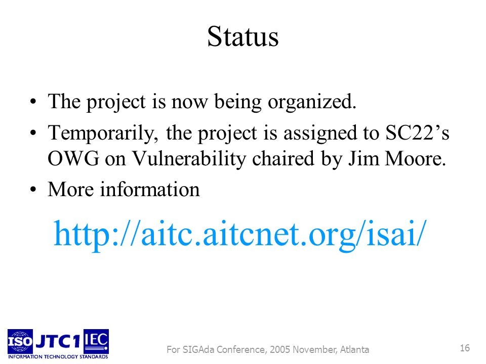 For SIGAda Conference, 2005 November, Atlanta 16 Status The project is now being organized.