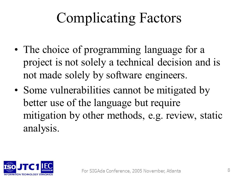 For SIGAda Conference, 2005 November, Atlanta 8 Complicating Factors The choice of programming language for a project is not solely a technical decision and is not made solely by software engineers.