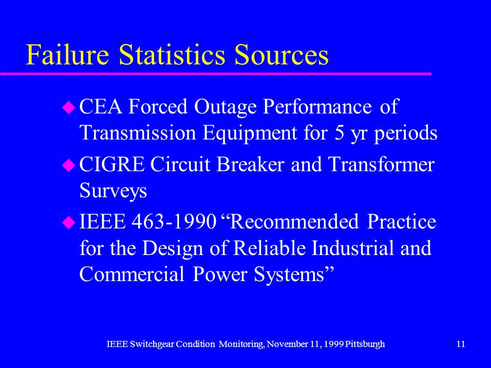 IEEE Switchgear Condition Monitoring, November 11, 1999 Pittsburgh11 Failure Statistics Sources u CEA Forced Outage Performance of Transmission Equipm