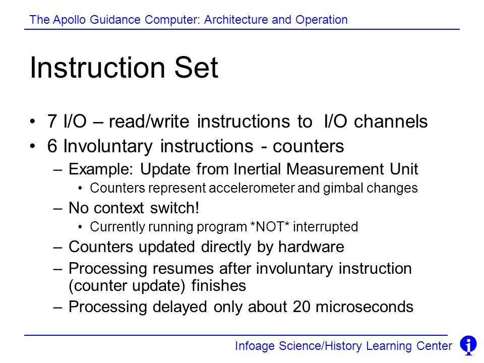 Infoage Science/History Learning Center The Apollo Guidance Computer: Architecture and Operation Instruction Set 7 I/O – read/write instructions to I/