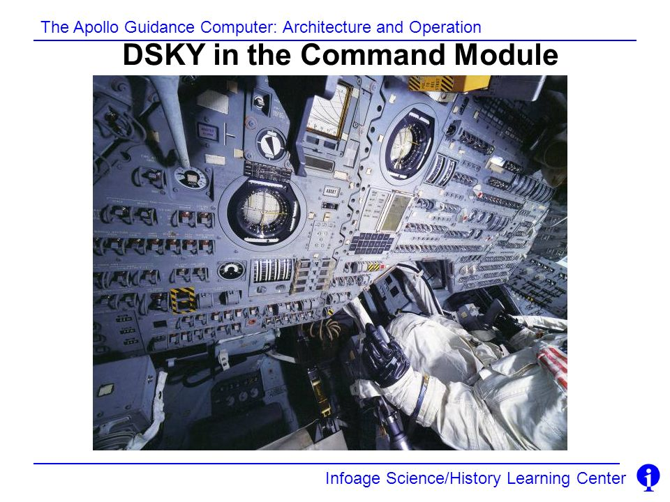 Infoage Science/History Learning Center The Apollo Guidance Computer: Architecture and Operation DSKY in the Command Module