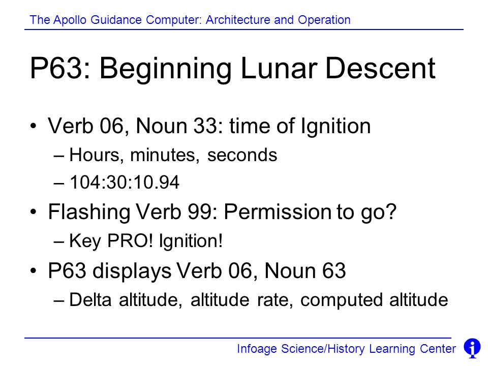 Infoage Science/History Learning Center The Apollo Guidance Computer: Architecture and Operation P63: Beginning Lunar Descent Verb 06, Noun 33: time o