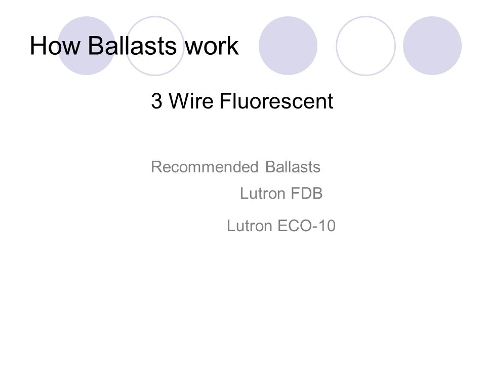 How Ballasts work 3 Wire Fluorescent Recommended Ballasts Lutron FDB Lutron ECO-10