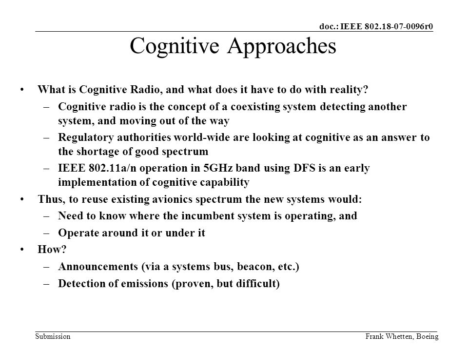 doc.: IEEE 802.18-07-0096r0 SubmissionFrank Whetten, Boeing What is Cognitive Radio, and what does it have to do with reality.