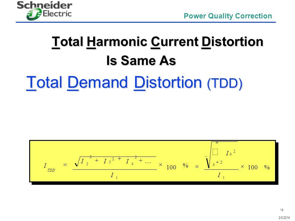 19 2/8/2014 Power Quality Correction Total Harmonic Current Distortion Total Harmonic Current Distortion Is Same As Is Same As Total Demand Distortion