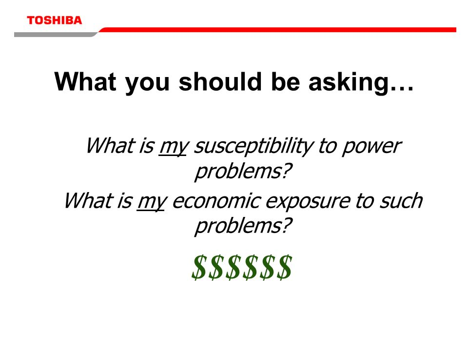 What you should be asking… What is my susceptibility to power problems.