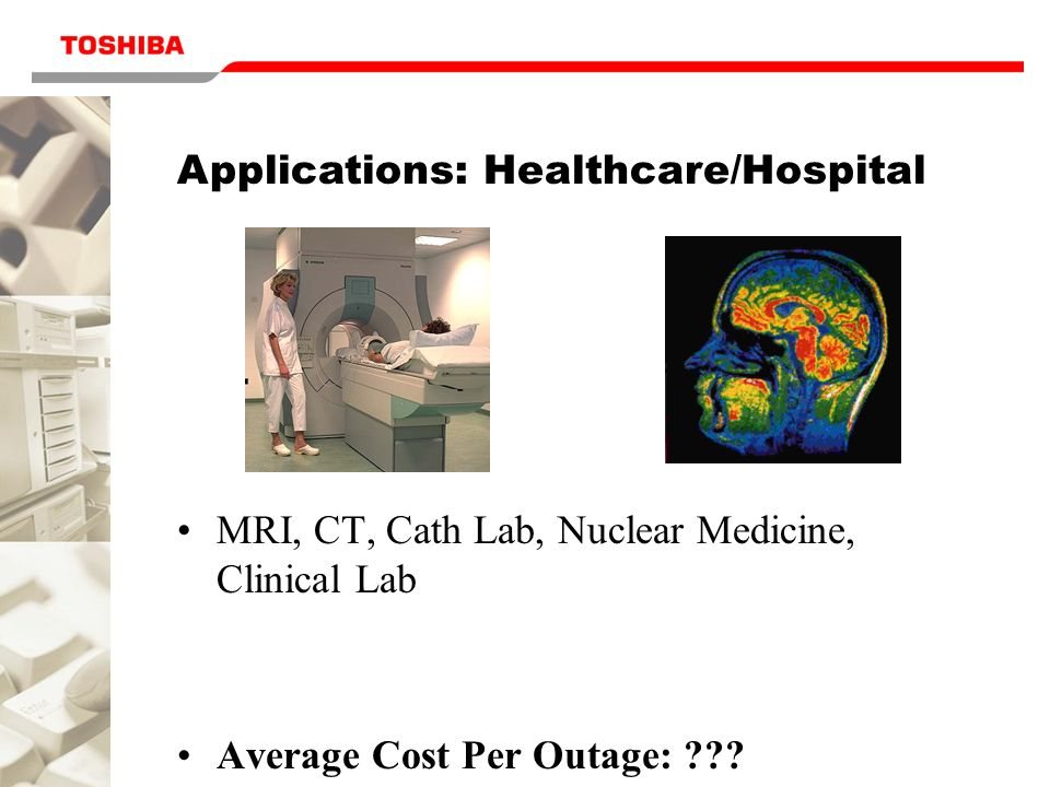 Applications: Healthcare/Hospital MRI, CT, Cath Lab, Nuclear Medicine, Clinical Lab Average Cost Per Outage: ???