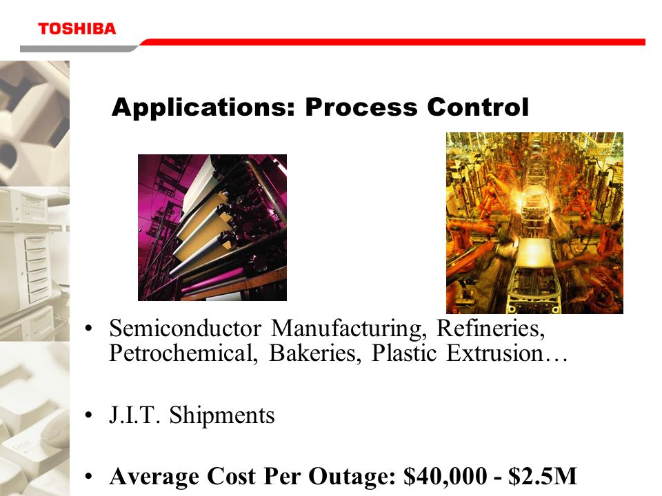 Applications: Process Control Semiconductor Manufacturing, Refineries, Petrochemical, Bakeries, Plastic Extrusion… J.I.T. Shipments Average Cost Per O