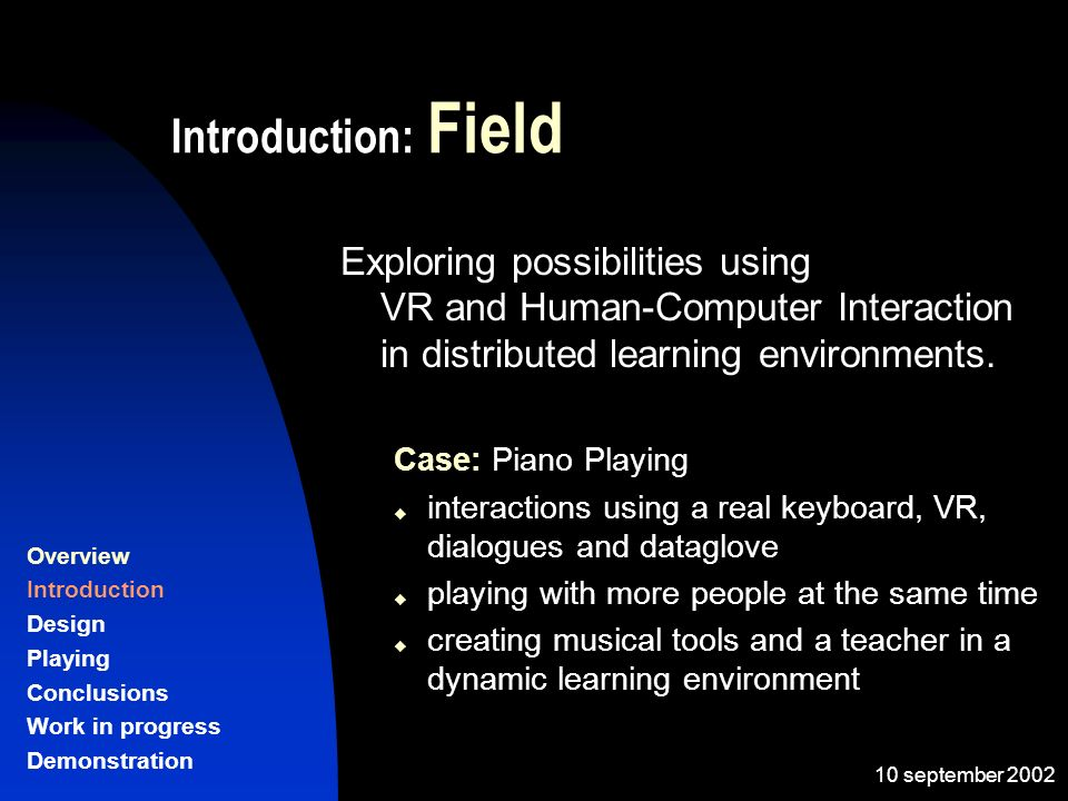 10 september 2002 Introduction: Field Exploring possibilities using VR and Human-Computer Interaction in distributed learning environments.