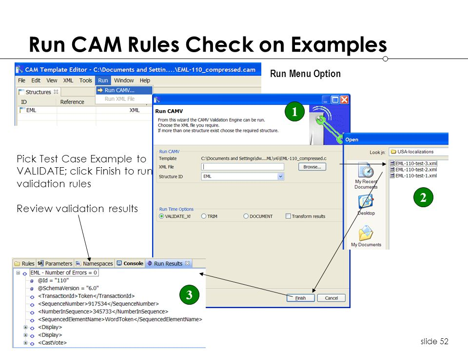 slide 52 Run CAM Rules Check on Examples Pick Test Case Example to VALIDATE; click Finish to run validation rules Review validation results Run Menu Option 1 3 2