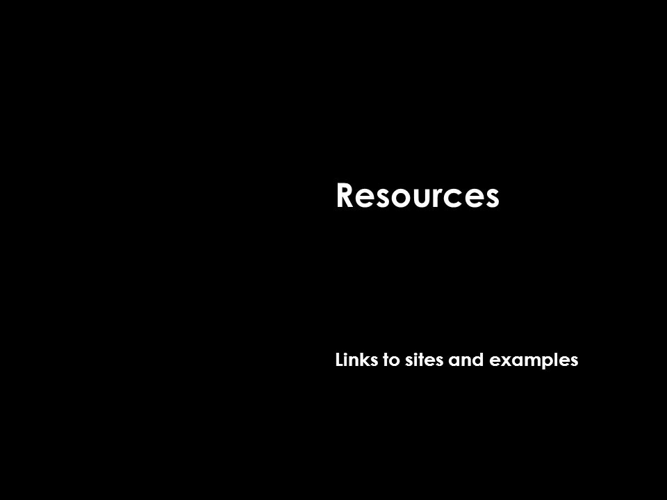 Resources Links to sites and examples