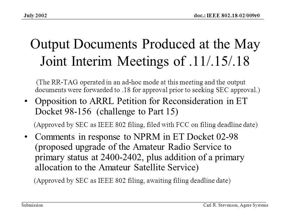 doc.: IEEE 802.18-02/009r0 Submission July 2002 Carl R. Stevenson, Agere Systems Output Documents Produced at the May Joint Interim Meetings of.11/.15