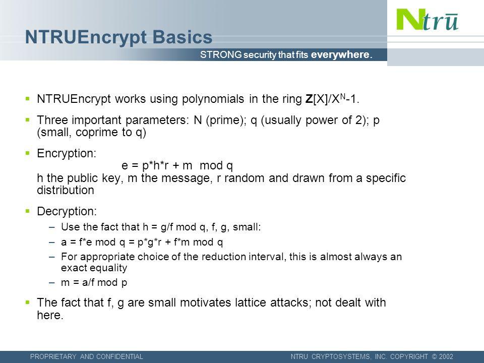 STRONG security that fits everywhere. PROPRIETARY AND CONFIDENTIALNTRU CRYPTOSYSTEMS, INC. COPYRIGHT © 2002 NTRUEncrypt Basics NTRUEncrypt works using