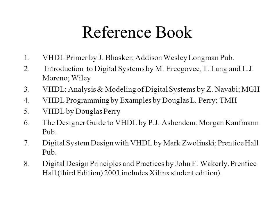 Reference Book 1.VHDL Primer by J. Bhasker; Addison Wesley Longman Pub.