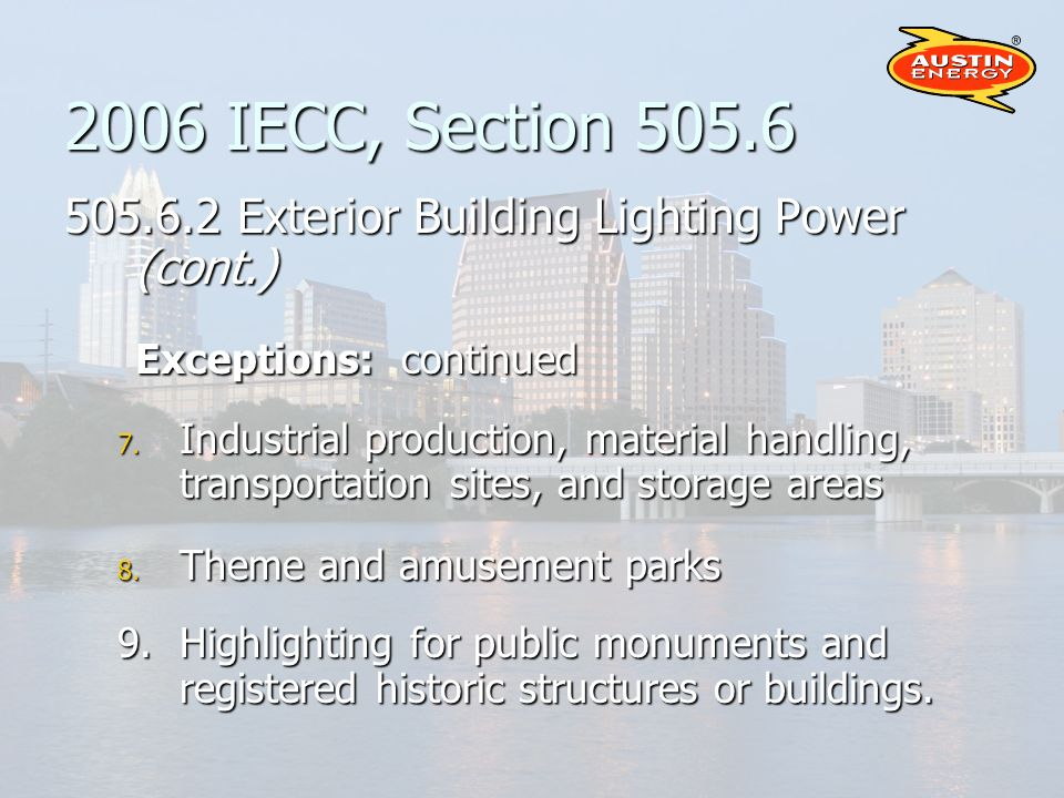 2006 IECC, Section 505.6 505.6.2 Exterior Building Lighting Power (cont.) Exceptions: continued 7.