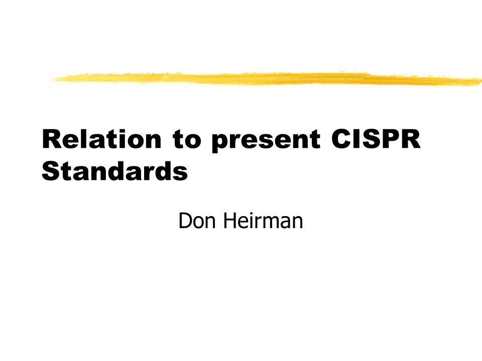 Relation to present CISPR Standards Don Heirman