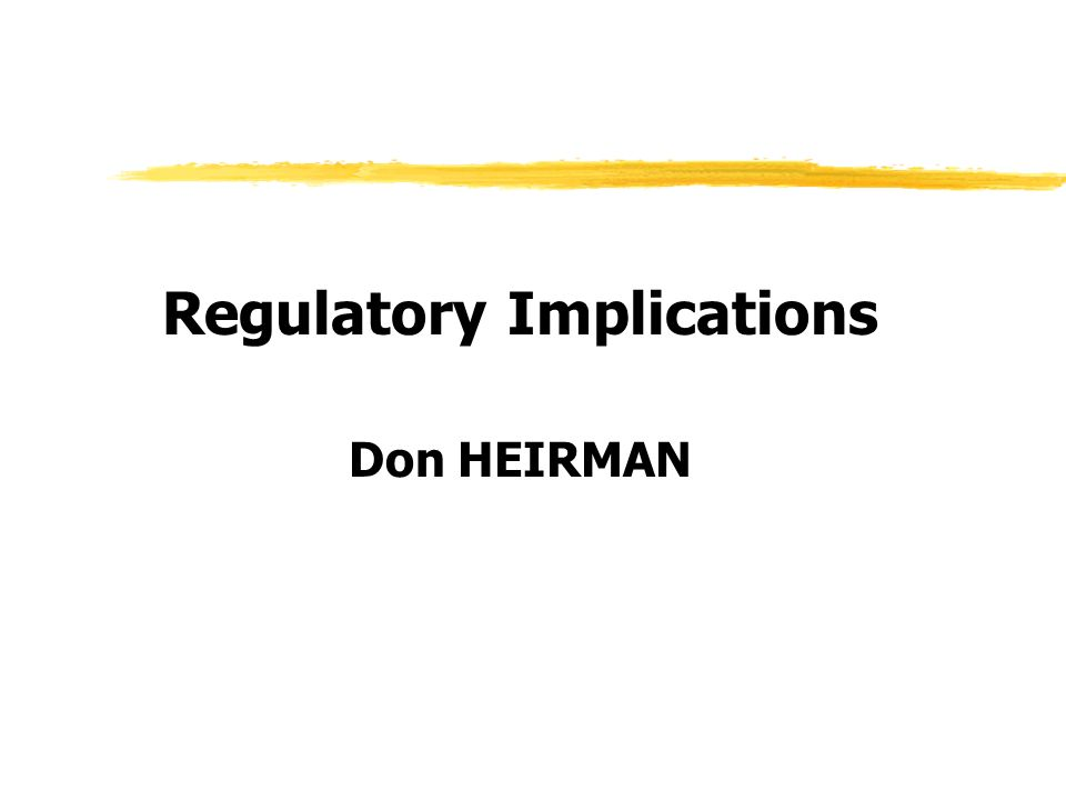 Regulatory Implications Don HEIRMAN