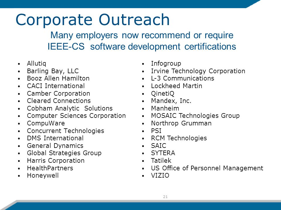 21 Corporate Outreach Allutiq Barling Bay, LLC Booz Allen Hamilton CACI International Camber Corporation Cleared Connections Cobham Analytic Solutions Computer Sciences Corporation CompuWare Concurrent Technologies DMS International General Dynamics Global Strategies Group Harris Corporation HealthPartners Honeywell Infogroup Irvine Technology Corporation L-3 Communications Lockheed Martin QinetiQ Mandex, Inc.