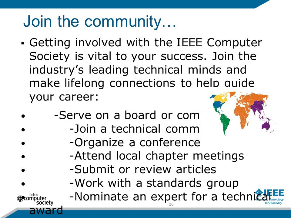 26 Join the community… Getting involved with the IEEE Computer Society is vital to your success.