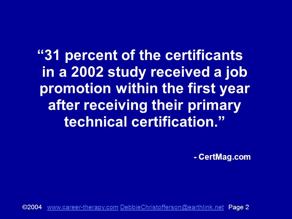 © Page 31 percent of the certificants in a 2002 study received a job promotion within the first year after receiving their primary technical certification.