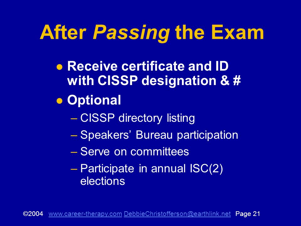 © Page After Passing the Exam Receive certificate and ID with CISSP designation & # Optional –CISSP directory listing –Speakers Bureau participation –Serve on committees –Participate in annual ISC(2) elections