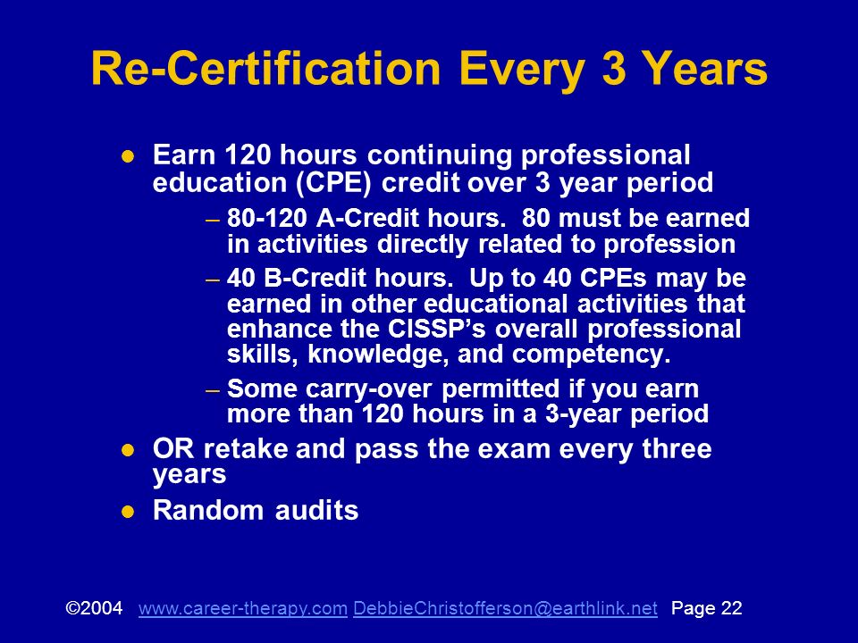 © Page Re-Certification Every 3 Years Earn 120 hours continuing professional education (CPE) credit over 3 year period – A-Credit hours.